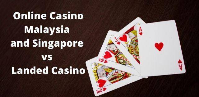 Online Casino Malaysia and Singapore vs Landed Casino